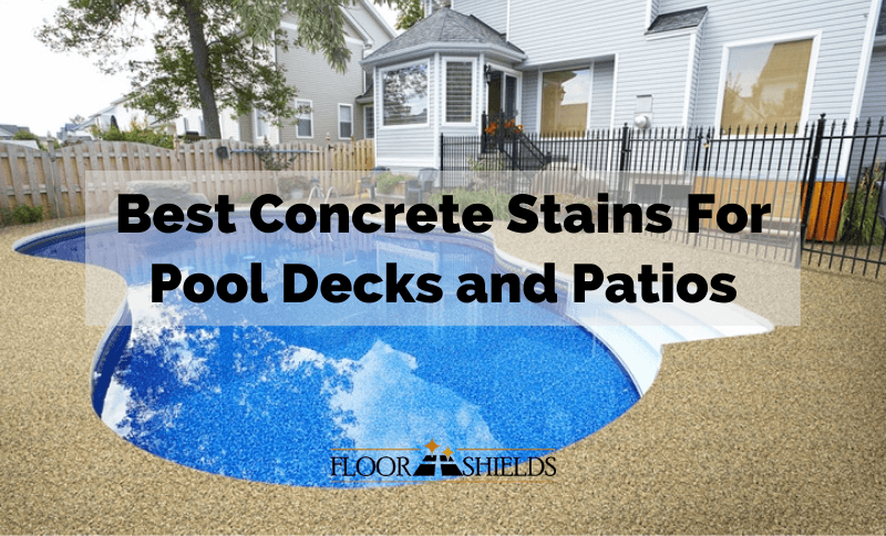 Best Concrete Stains For Pool Decks and Patios